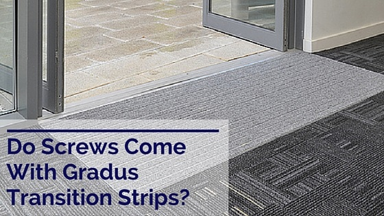 Do screws come with Gradus transition strips?
