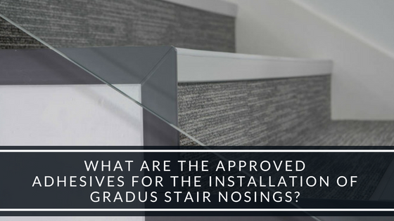 What are the Approved Adhesives for the Installation of Gradus Stair Nosings-.png
