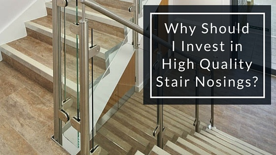 Why_Should_I_Invest_in_High_Quality_Stair_Nosings-.jpg