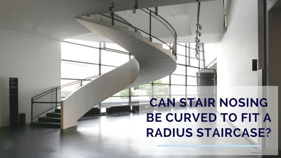CAN STAIR NOSING BE CURVED TO FIT A RADIUS STAIRCASE .png