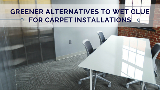 Greener Alternatives to Wet Glue for Carpet Installations (1).png