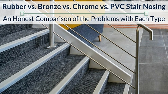 Great Rubber Stair Nosing Vs. Bronze Vs. Chrome Vs. PVC: Common Problems With  Each Nosing