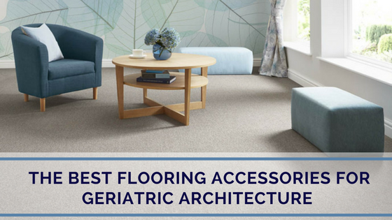 The Best Flooring Accessories for Geriatric Architecture.png