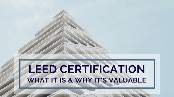 What is leed certification and why is it valuable for Advantages of leed certification