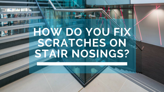 How do you fix scratches on stair nosings-