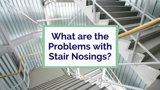 4 Common Problems With Stair Nosings
