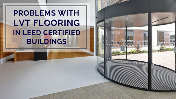 The Problems With LVT Flooring In LEED Certified Buildings - What does lvt stand for in flooring