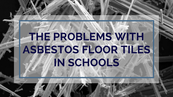 The Problems With Asbestos Floor Tiles In Schools